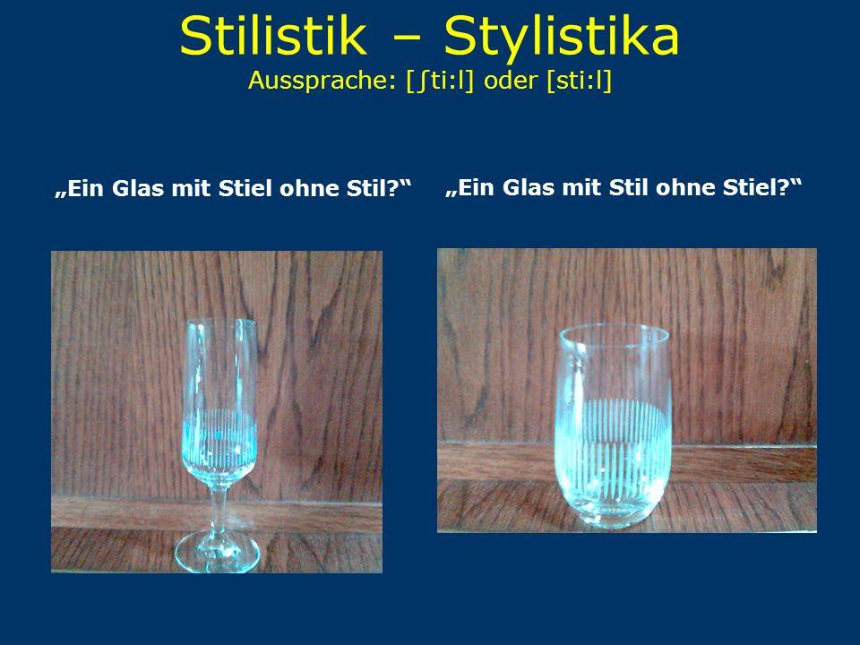 Stilistik – Stylistika Aussprache: [∫ti:l] oder [sti:l]